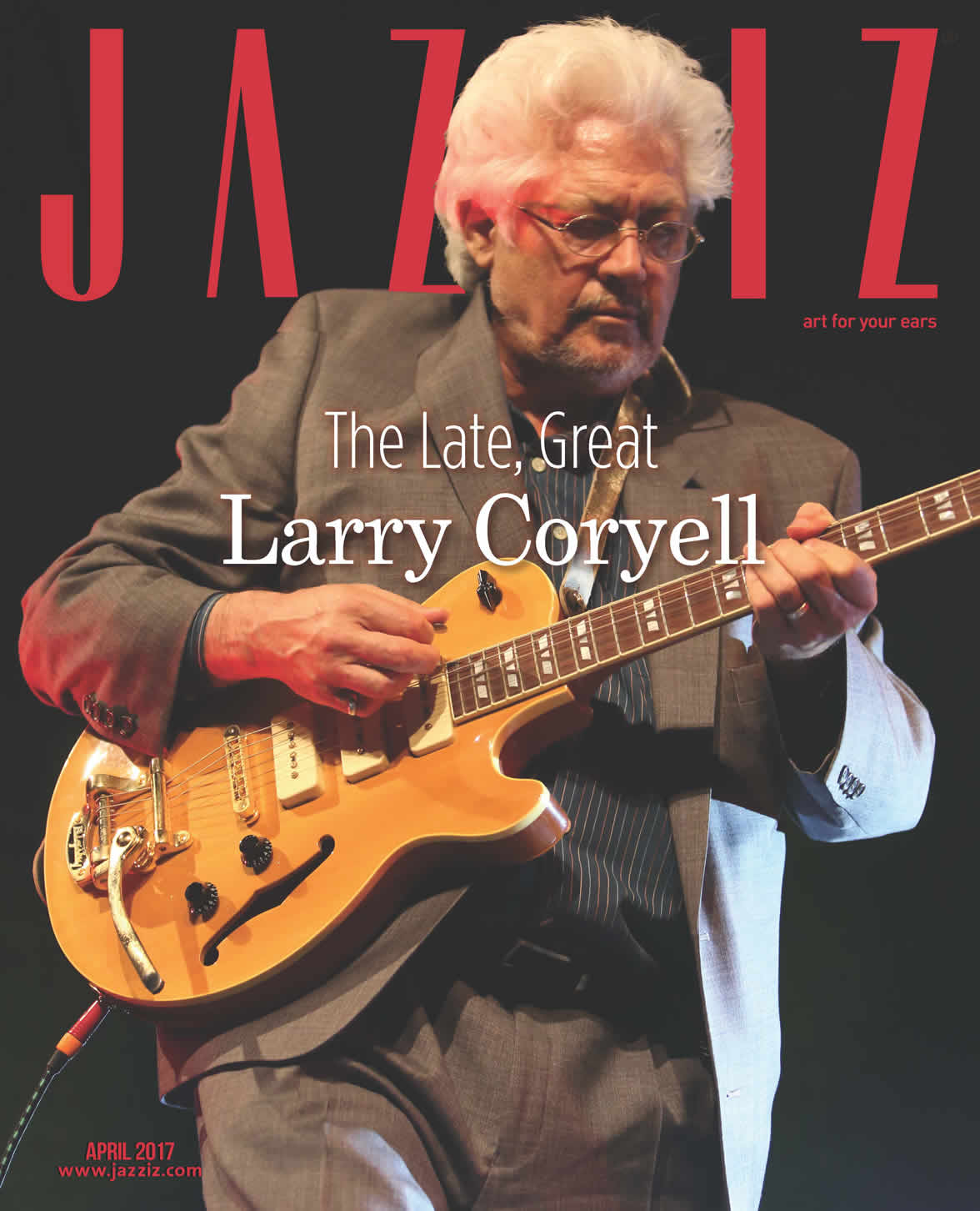 April 2017 Issue: The Late Great Larry Coryell