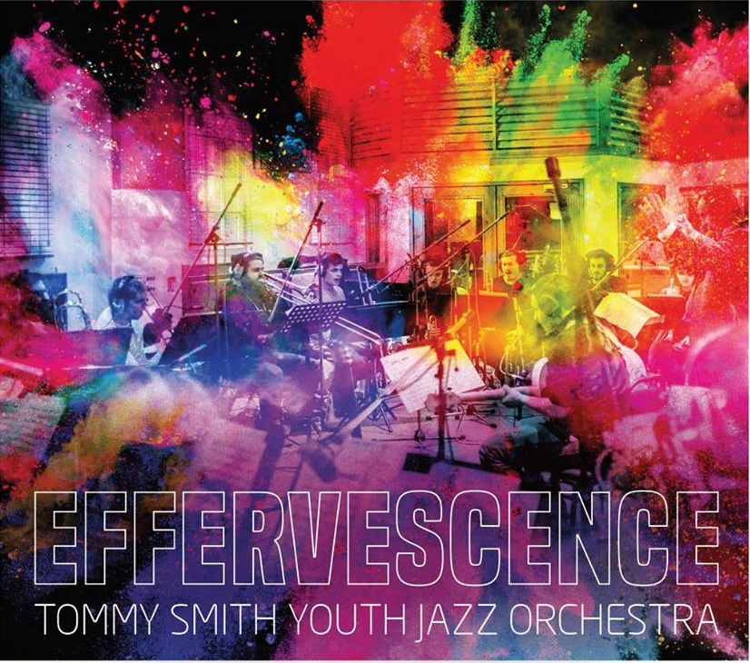 REVIEW: Tommy Smith Youth Jazz Orchestra - Effervescence; Bill Evans/Scottish National Jazz Orchestra - Beauty and the Beast