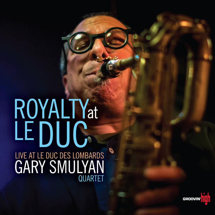 Gary Smulyan Quartet Royalty at Le Duc: Live at Le Duc des Lombards